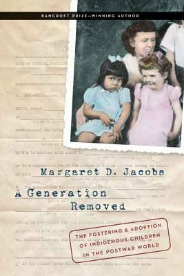A Generation Removed By Jacobs, Margaret D.